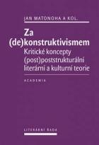 Za (de)konstruktivismem Kritické koncepty (post)poststrukturální literární a kulturní teorie
