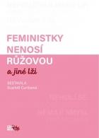 Feministky nenosí růžovou a jiné lži
