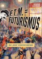 F.T.M. = Futurismus