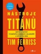 Nástroje titánů: Návyky a taktiky výjimečných osobností, miliardářů a světových ikon