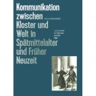 Kommunikation zwischen Kloster und Welt in Spätmittelalter und Früher Neuzeit, Monastica Historia Band 3