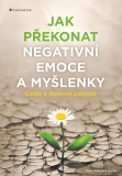 Jak překonat negativní emoce a myšlenky