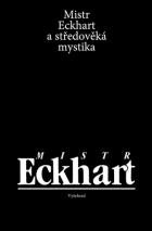 Mistr Eckhart a středověká mystika