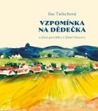 Vzpomínka na dědečka a jiné povídky z jižní Moravy