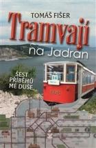 Tramvají na Jadran: Šest příběhů mé duše