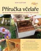 Příručka včelaře. Jak chovat včely na dvoře, za domem, na střeše nebo na zahradě
