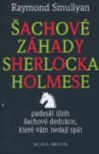 Šachové záhady Sherlocka Holmese: aneb padesát úloh šachové dedukce, které vám nedají spát