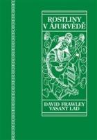 Rostliny v ájurvédě: Ájurvédský průvodce léčivými bylinami