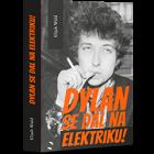 Dylan se dal na elektriku!: Newport, Seeger, Dylan a noc, která rozdělila 60. léta minulého století