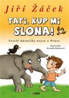 Tati, kup mi slona!: Veselé básničky nejen o Praze